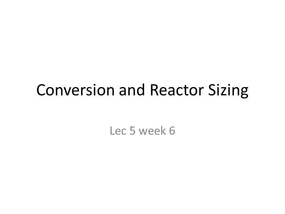Conversion and Reactor Sizing