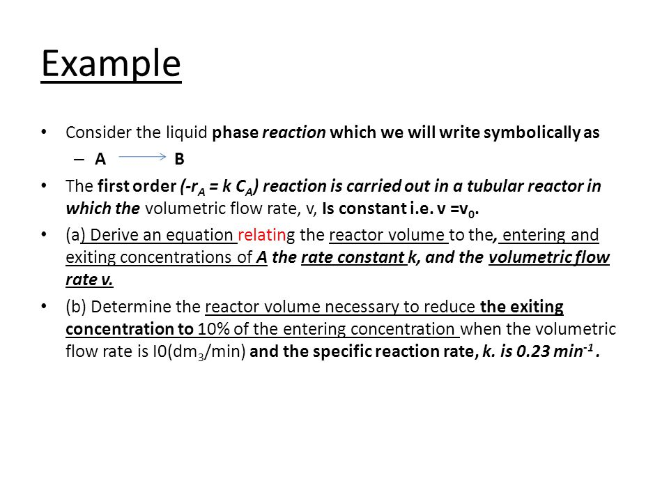 Example Consider the liquid phase reaction which we will write symbolically as. A B.