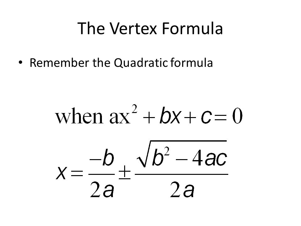 The Vertex Formula Remember the Quadratic formula