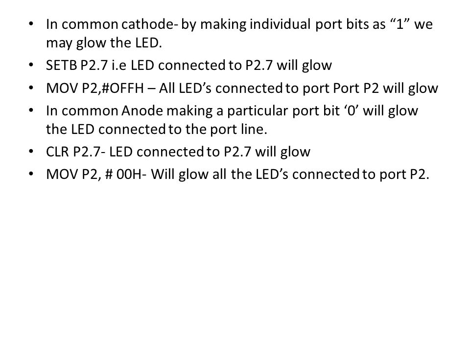 In common cathode- by making individual port bits as 1 we may glow the LED.