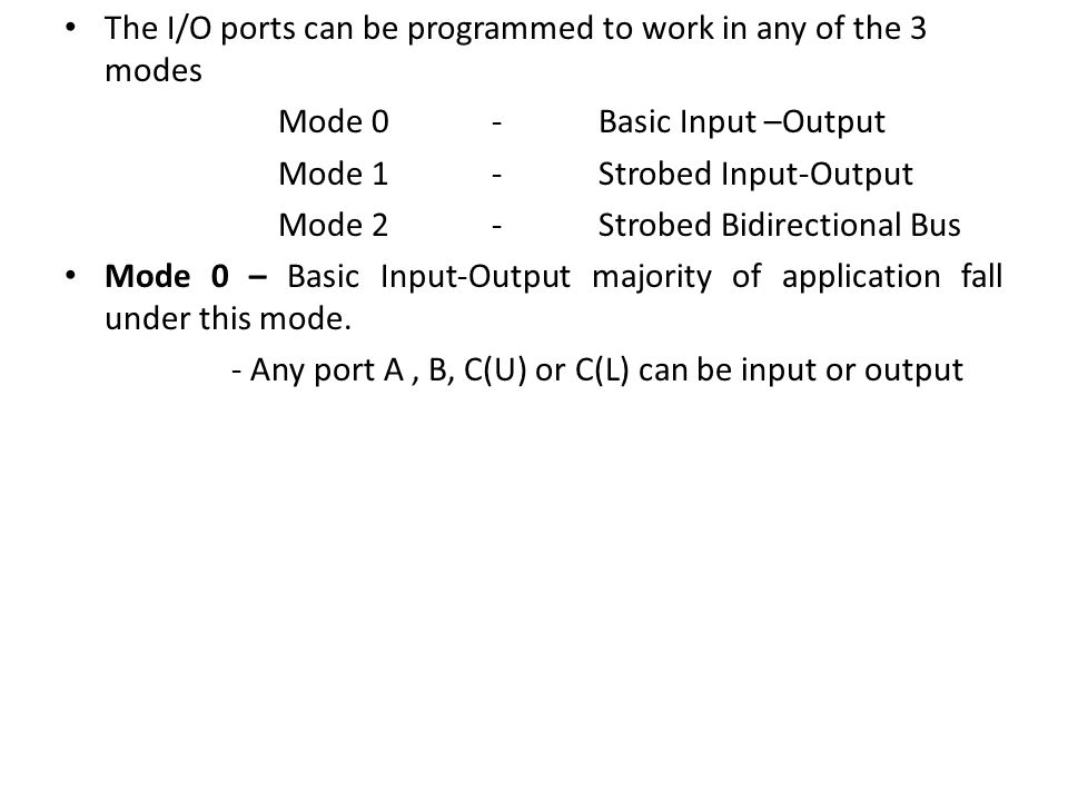 The I/O ports can be programmed to work in any of the 3 modes