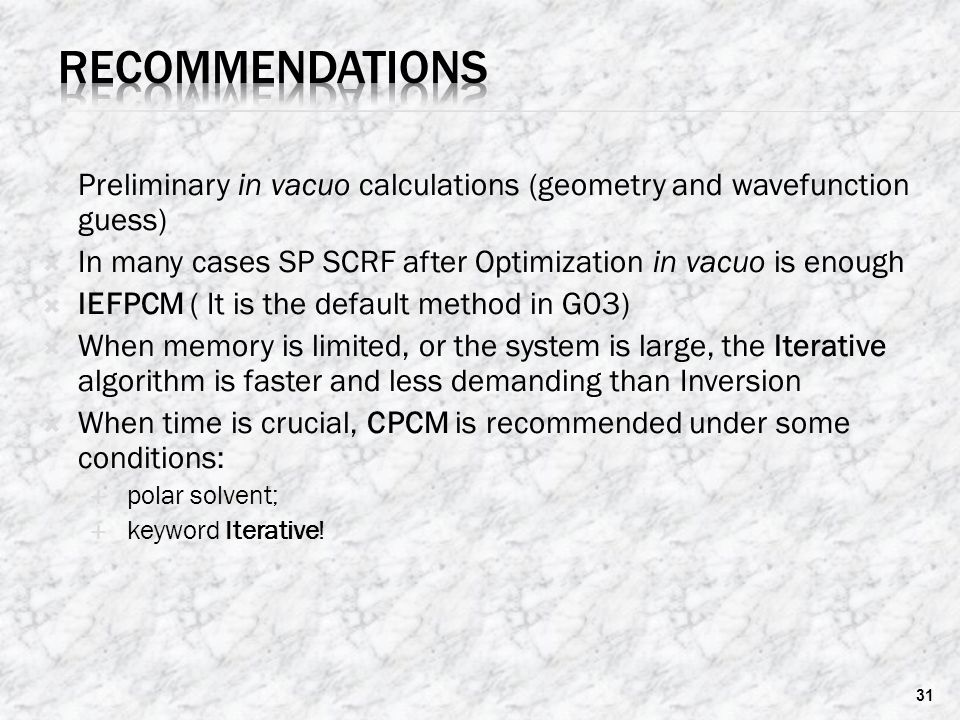 Recommendations Preliminary in vacuo calculations (geometry and wavefunction guess) In many cases SP SCRF after Optimization in vacuo is enough.