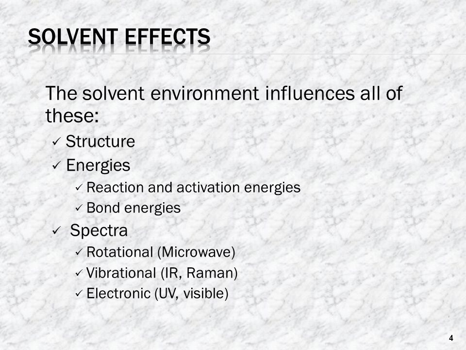 Solvent Effects The solvent environment influences all of these: