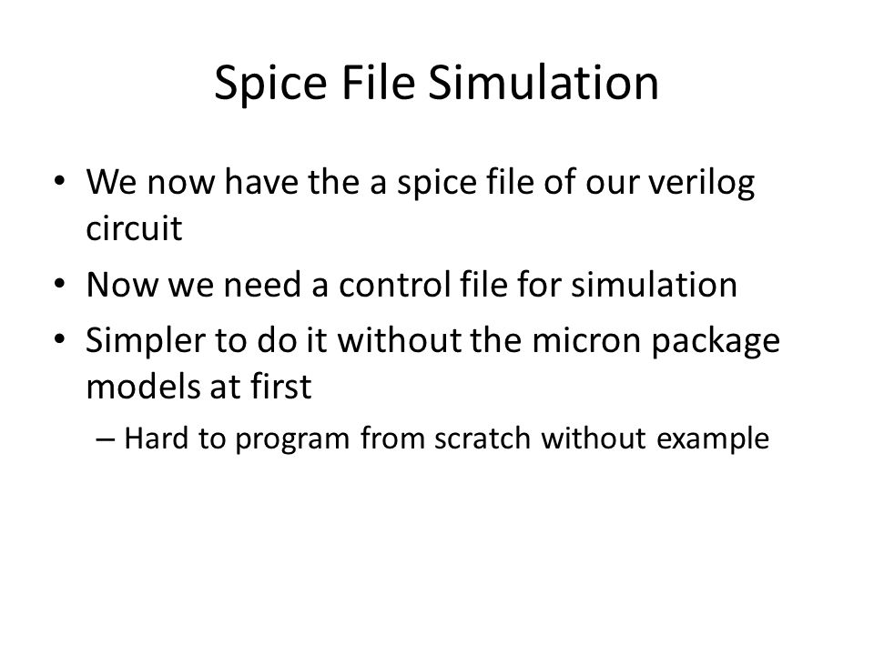 Spice File Simulation We now have the a spice file of our verilog circuit. Now we need a control file for simulation.