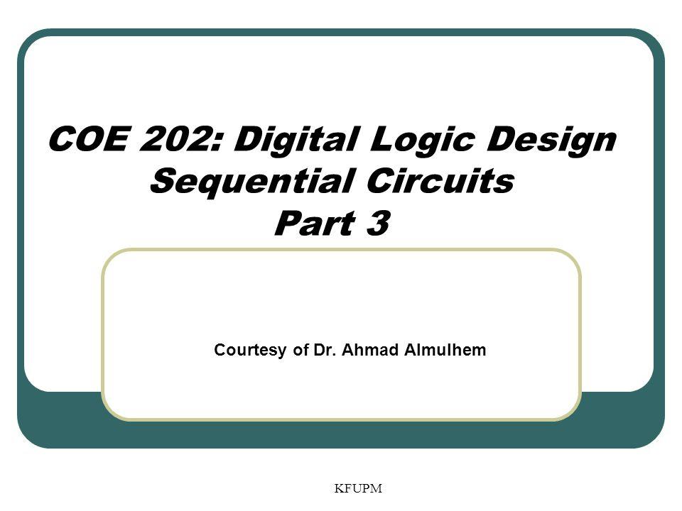 COE 202: Digital Logic Design Sequential Circuits Part 3