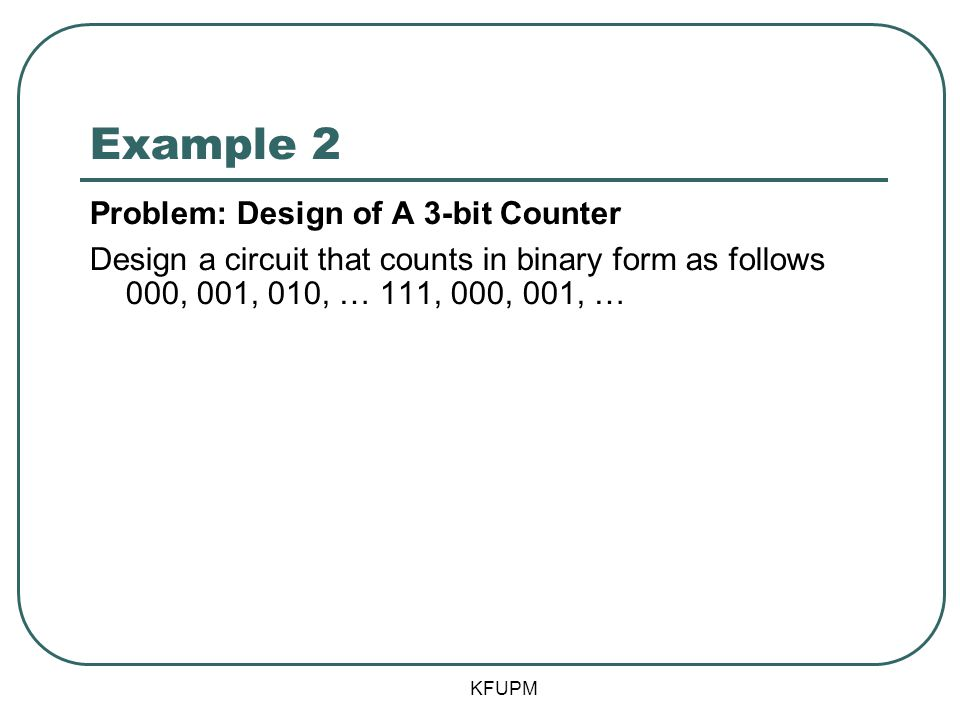 Example 2 Problem: Design of A 3-bit Counter
