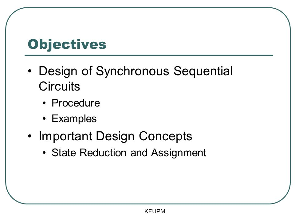 Objectives Design of Synchronous Sequential Circuits