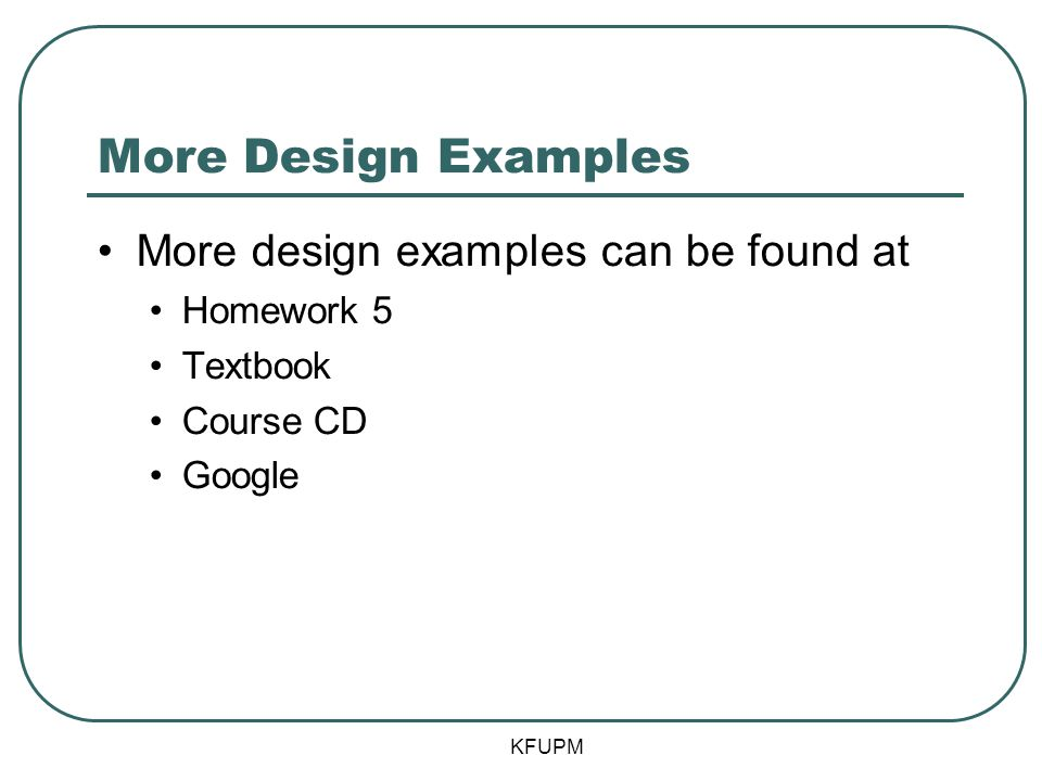 More Design Examples More design examples can be found at Homework 5