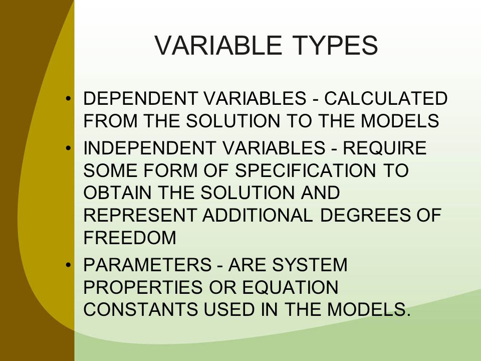 VARIABLE TYPES DEPENDENT VARIABLES - CALCULATED FROM THE SOLUTION TO THE MODELS.