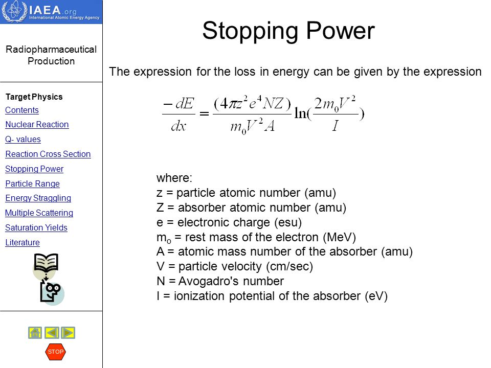 Stopping Power The expression for the loss in energy can be given by the expression. where: z = particle atomic number (amu)