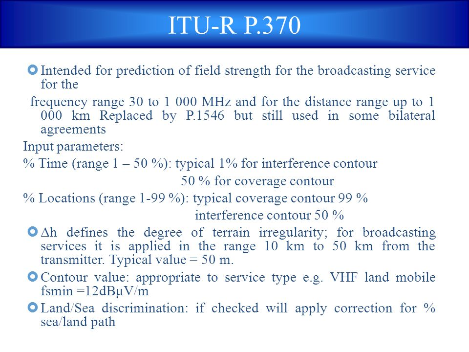 ITU-R P.370 Intended for prediction of field strength for the broadcasting service for the.