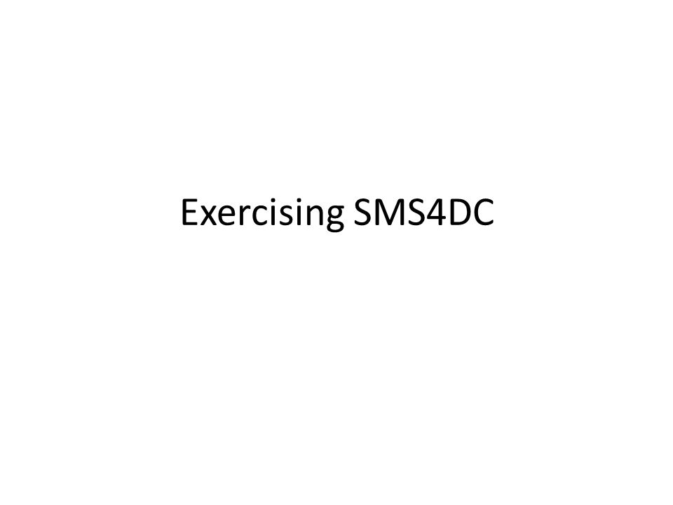 Exercising SMS4DC