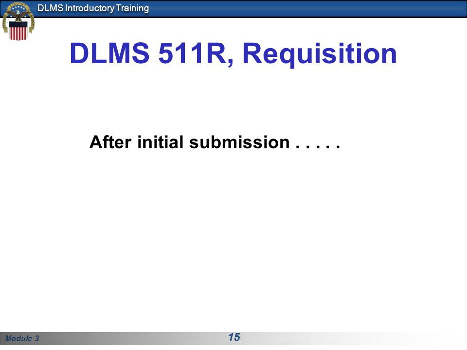 DLMS 511R, Requisition After initial submission . . . . .