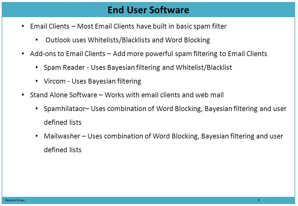 End User Software Email Clients – Most Email Clients have built in basic spam filter. Outlook uses Whitelists/Blacklists and Word Blocking.