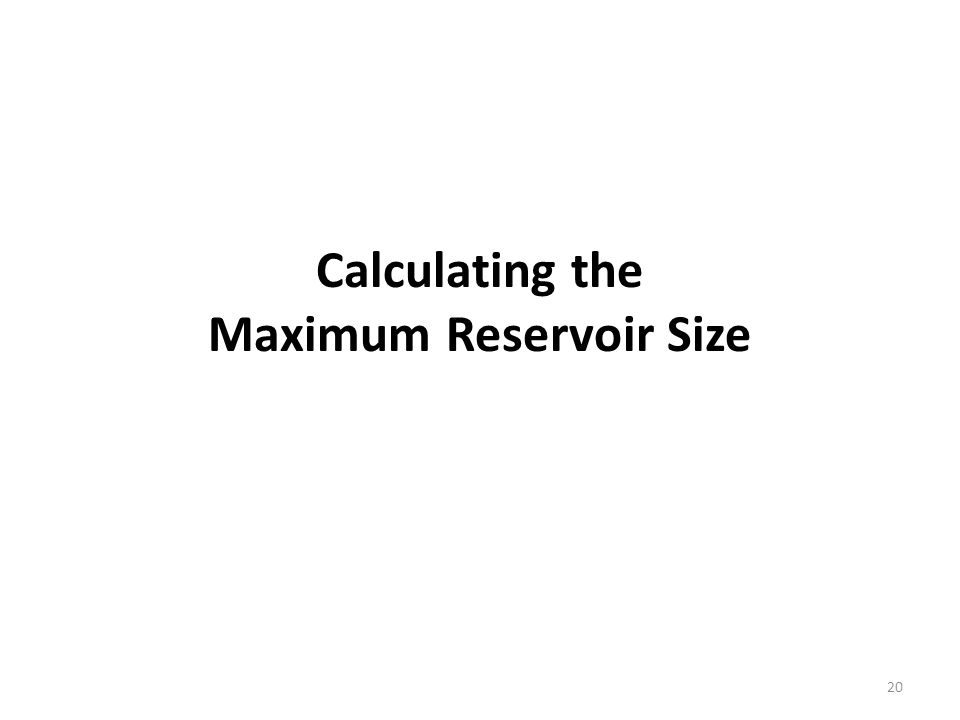 Calculating the Maximum Reservoir Size
