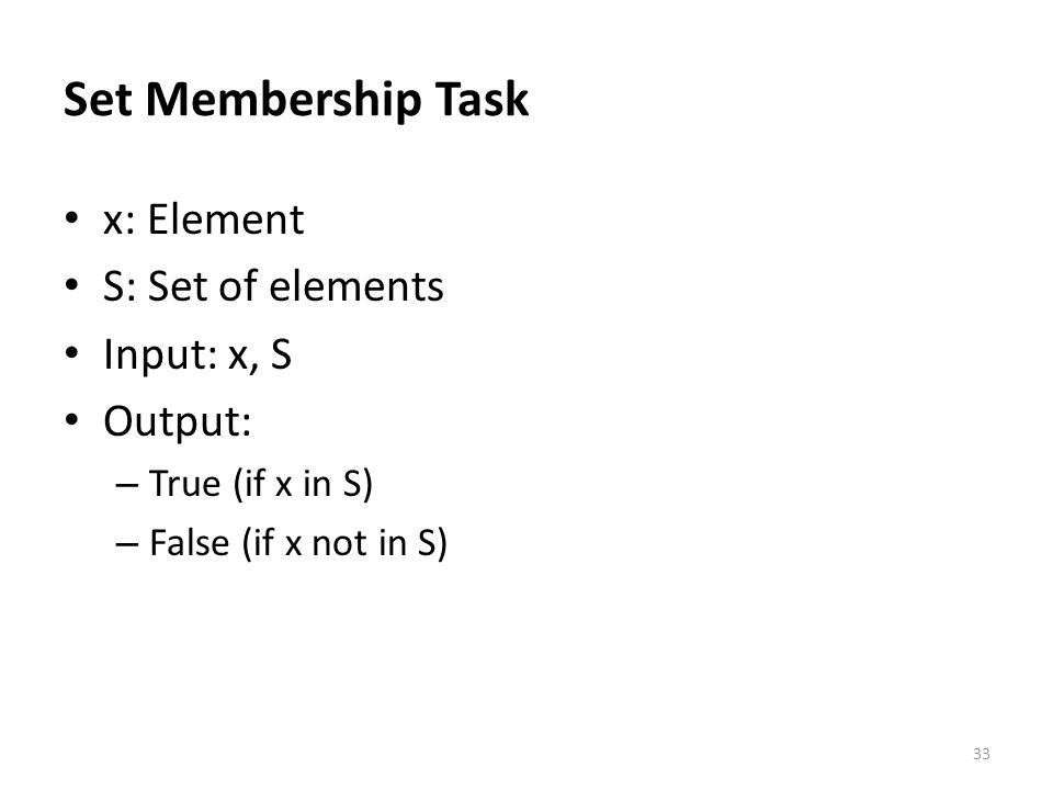 Set Membership Task x: Element S: Set of elements Input: x, S Output:
