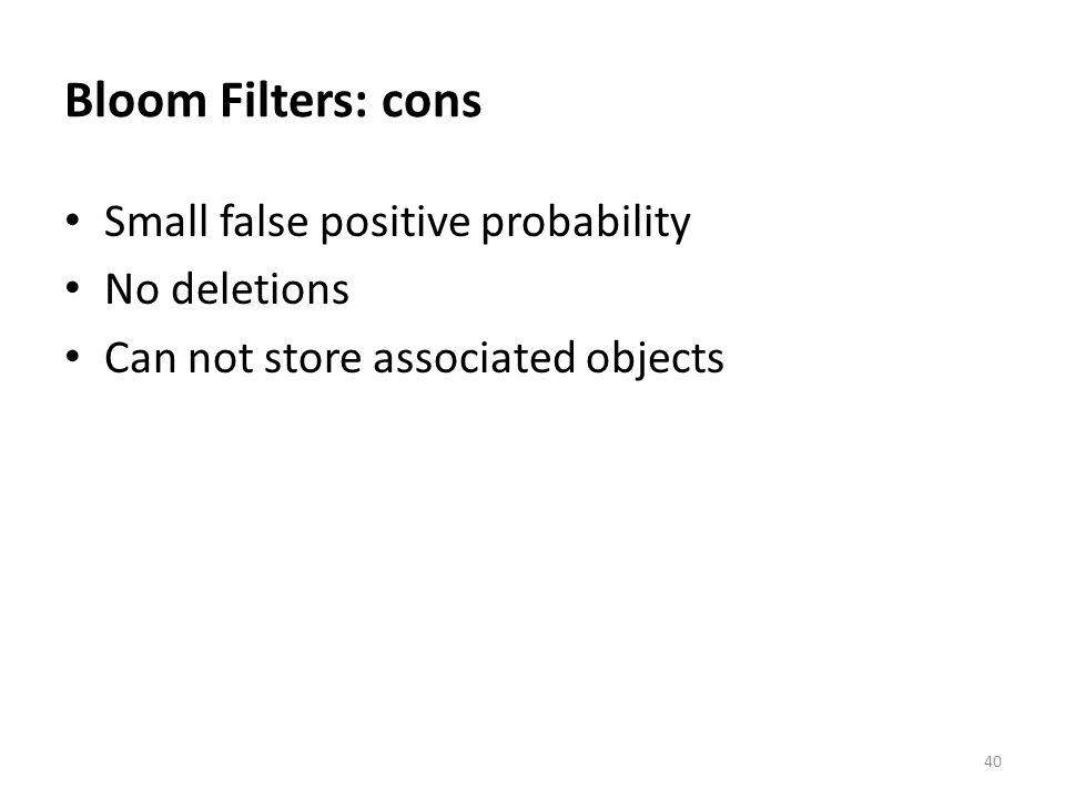 Bloom Filters: cons Small false positive probability No deletions