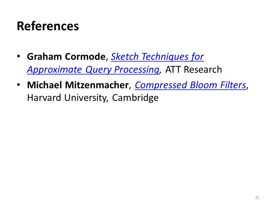 References Graham Cormode, Sketch Techniques for Approximate Query Processing, ATT Research.