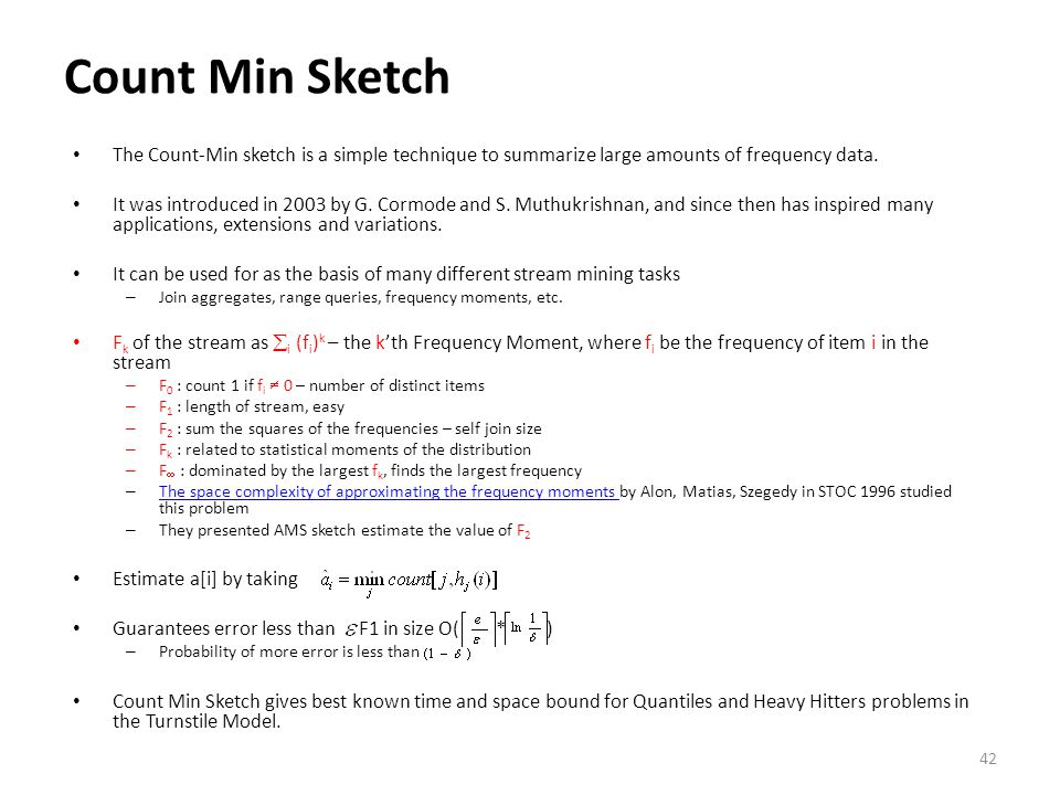 Count Min Sketch The Count-Min sketch is a simple technique to summarize large amounts of frequency data.