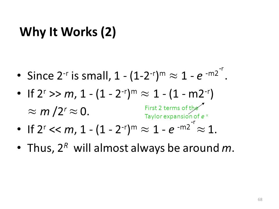 Why It Works (2) Since 2-r is small, 1 - (1-2-r)m ≈ 1 - e -m2 .