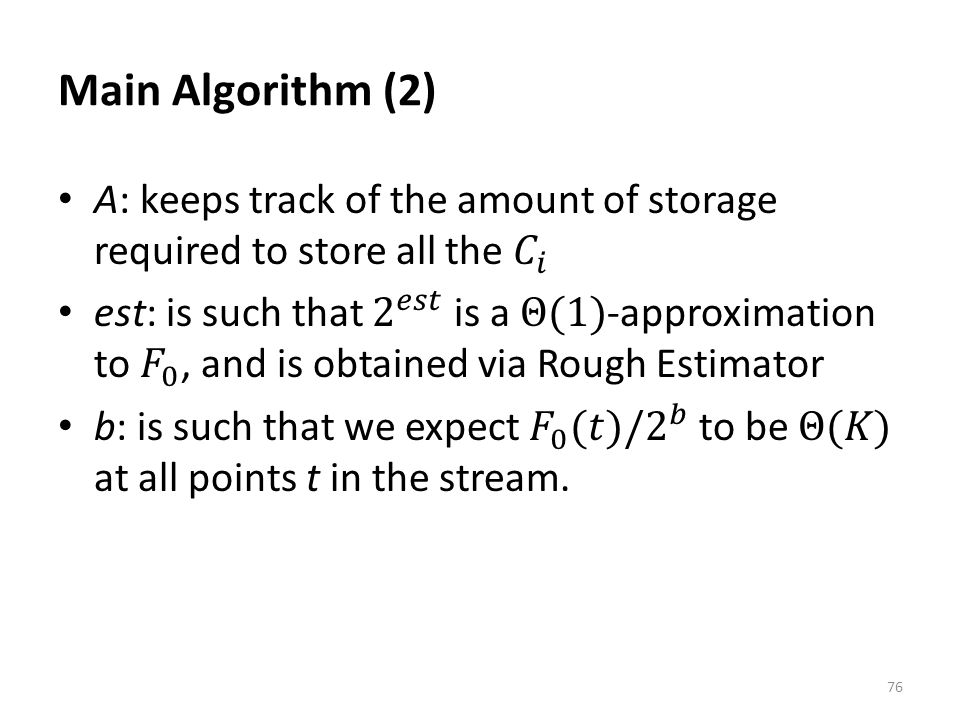 Main Algorithm (2) A: keeps track of the amount of storage required to store all the 𝐶 𝑖.