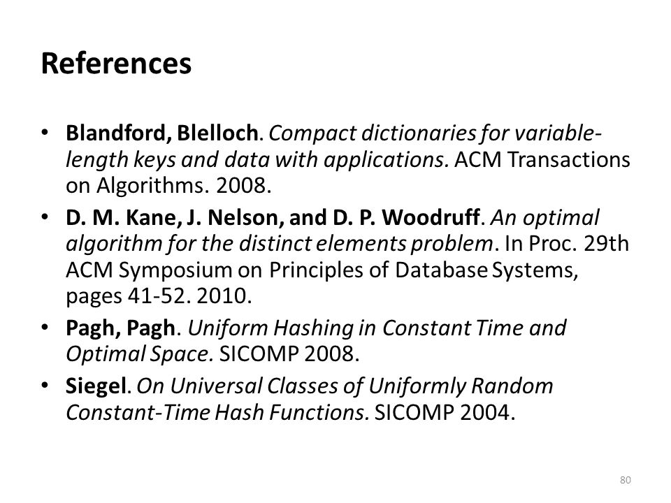 References Blandford, Blelloch. Compact dictionaries for variable-length keys and data with applications. ACM Transactions on Algorithms. 2008.