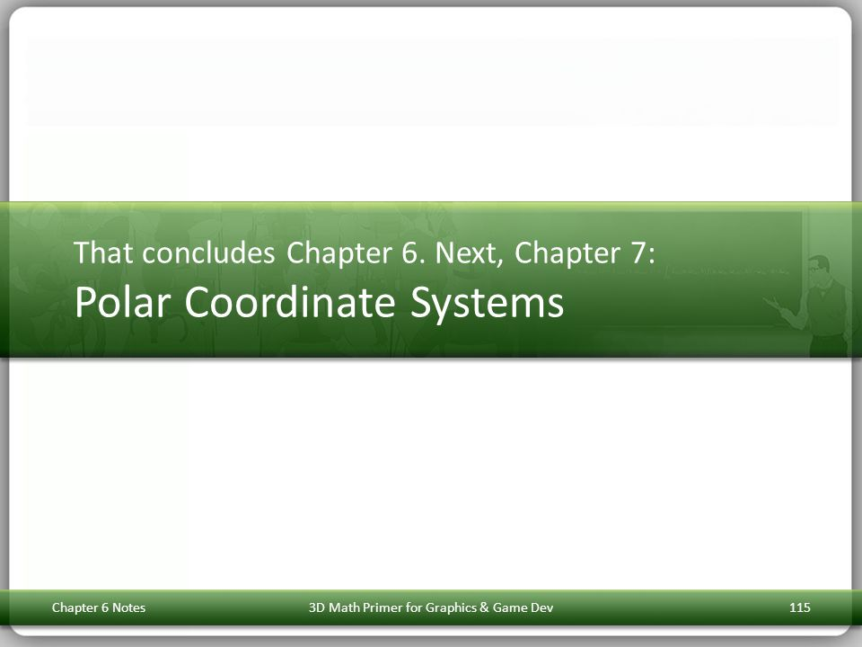 That concludes Chapter 6. Next, Chapter 7: Polar Coordinate Systems