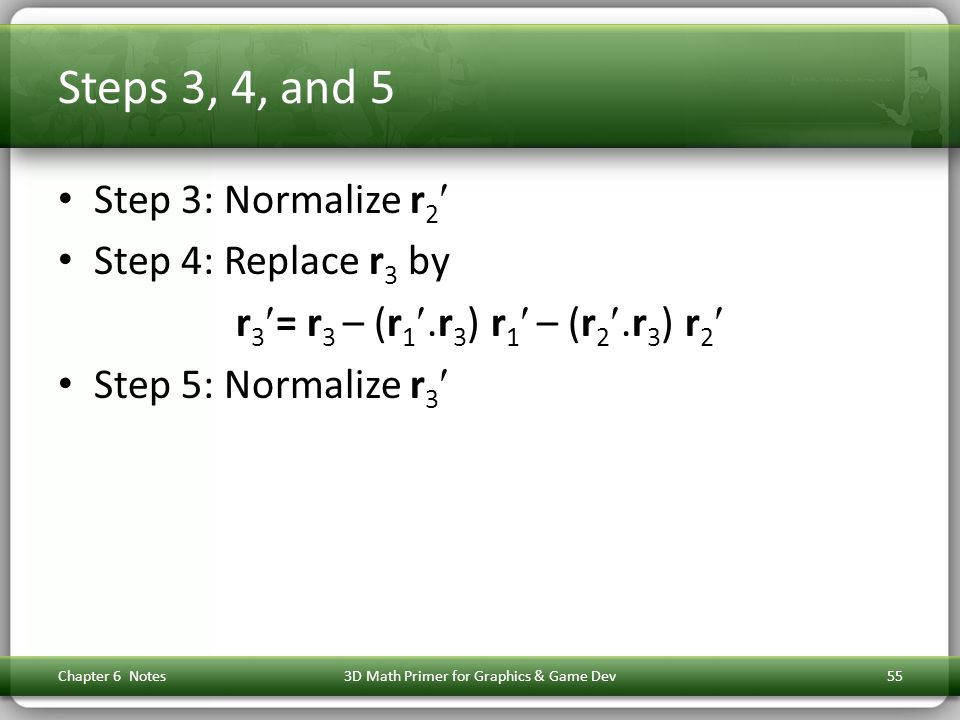 Steps 3, 4, and 5 Step 3: Normalize r2 Step 4: Replace r3 by