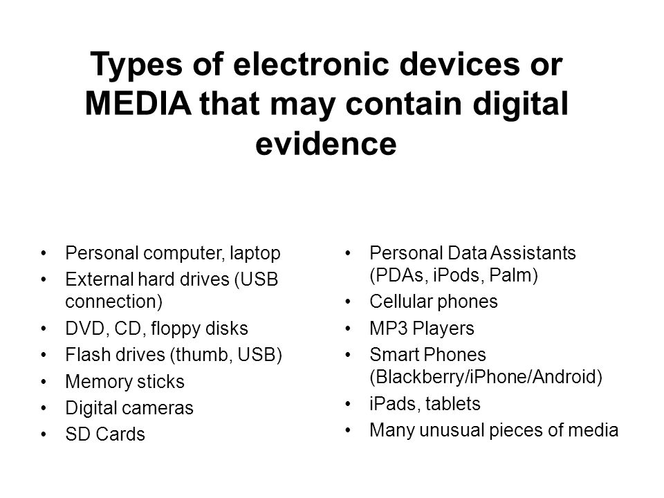 Types of electronic devices or MEDIA that may contain digital evidence