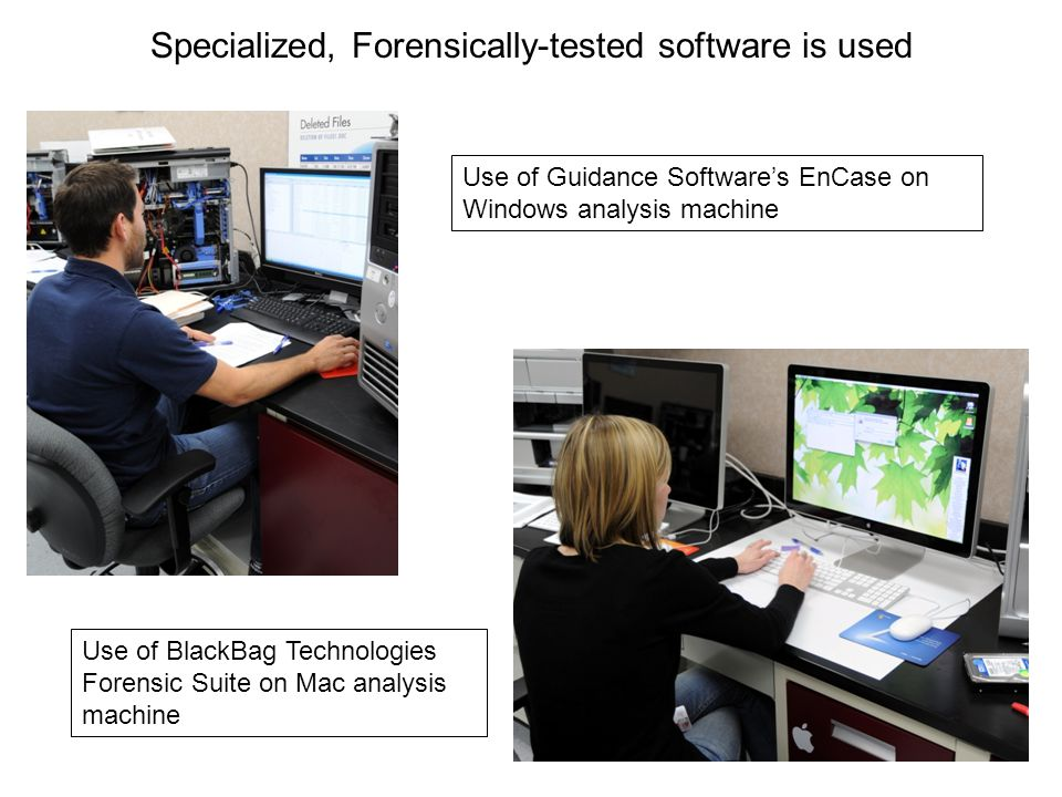 Specialized, Forensically-tested software is used