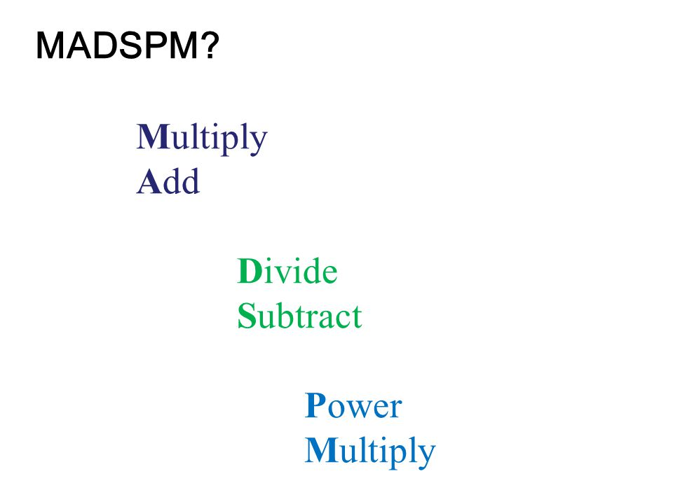 MADSPM Multiply Add Divide Subtract Power
