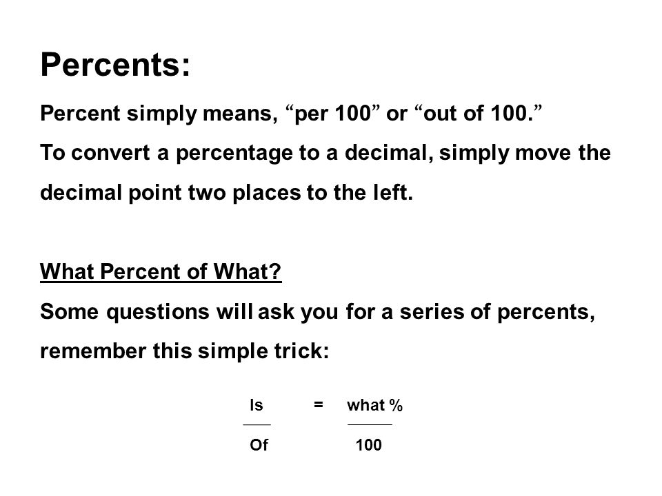 Percents: Percent simply means, per 100 or out of 100.