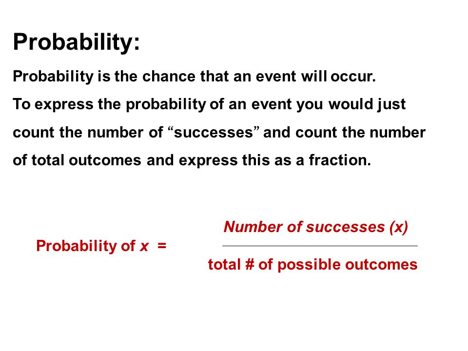 Probability: Probability is the chance that an event will occur.
