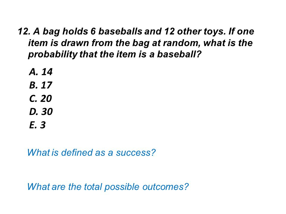 12. A bag holds 6 baseballs and 12 other toys