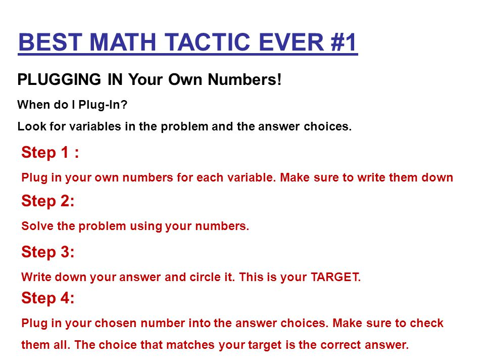 BEST MATH TACTIC EVER #1 PLUGGING IN Your Own Numbers! Step 1 :