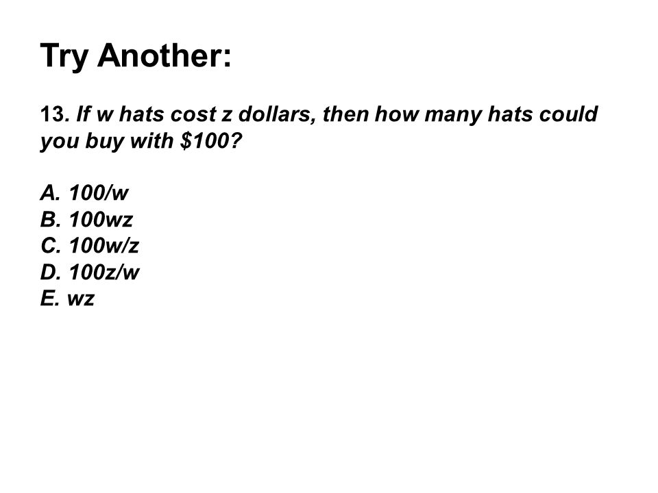 Try Another: 13. If w hats cost z dollars, then how many hats could