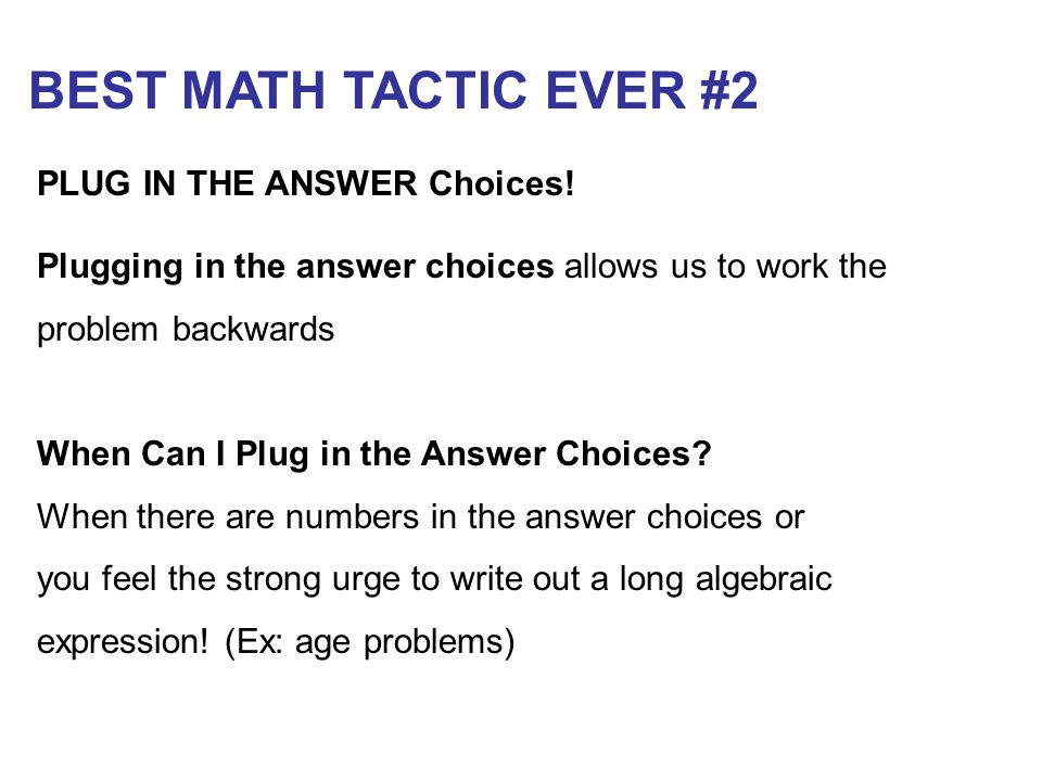 BEST MATH TACTIC EVER #2 PLUG IN THE ANSWER Choices!