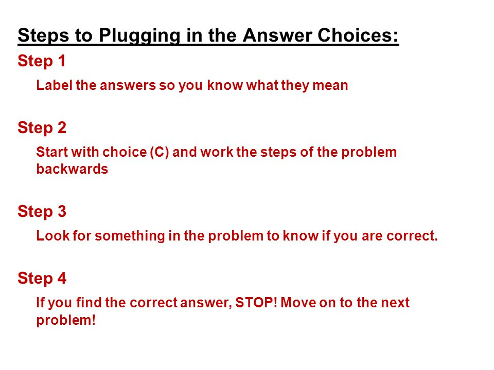 Steps to Plugging in the Answer Choices: