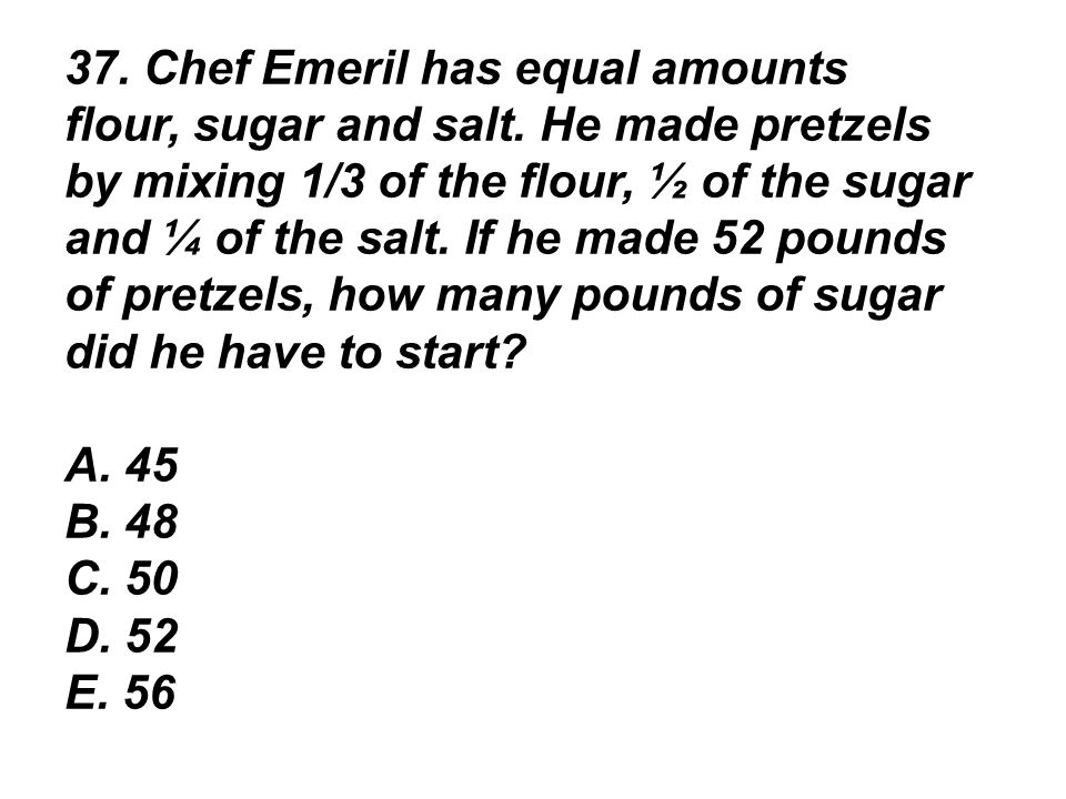 37. Chef Emeril has equal amounts