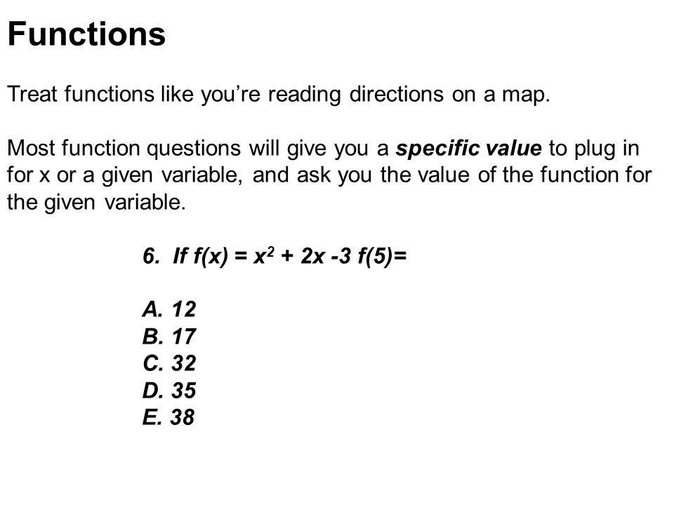 Functions Treat functions like you're reading directions on a map.
