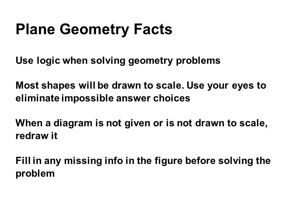 Plane Geometry Facts Use logic when solving geometry problems