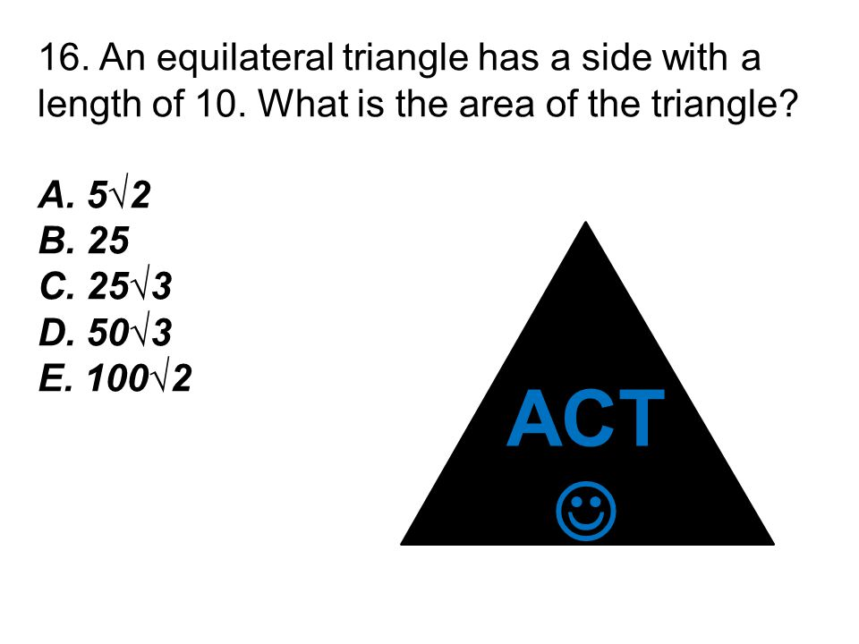 16. An equilateral triangle has a side with a length of 10