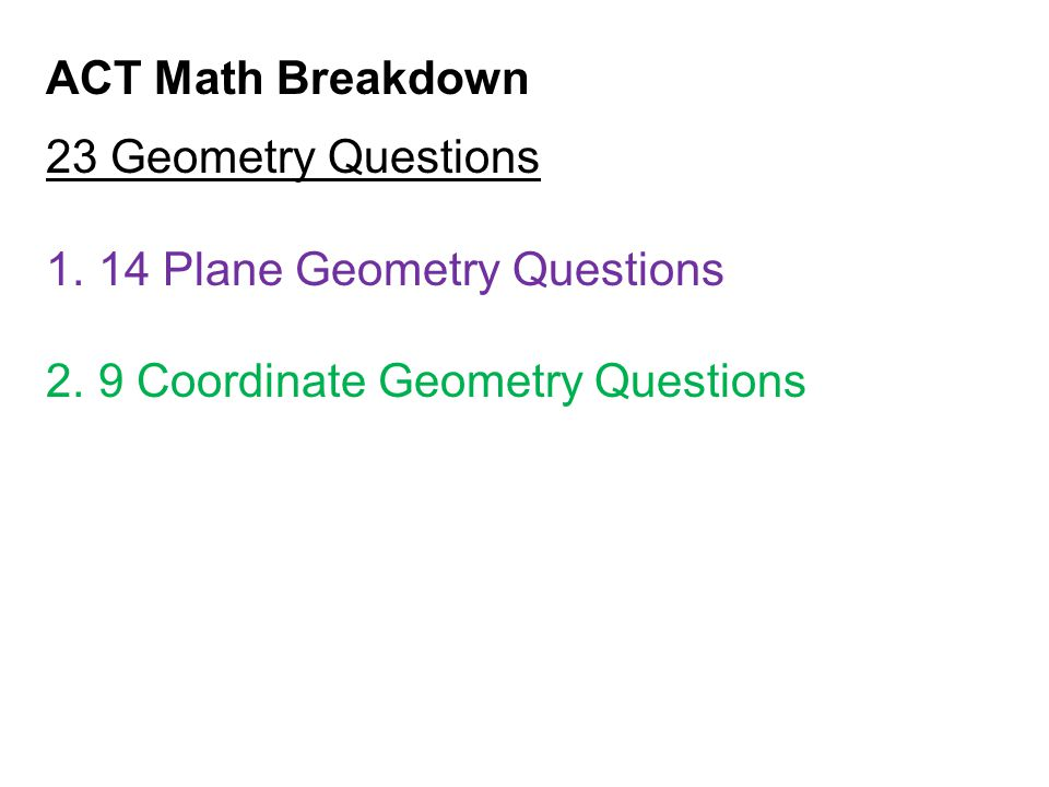 ACT Math Breakdown 23 Geometry Questions. 14 Plane Geometry Questions.