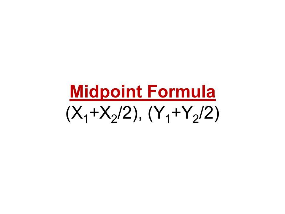 Midpoint Formula (X1+X2/2), (Y1+Y2/2)