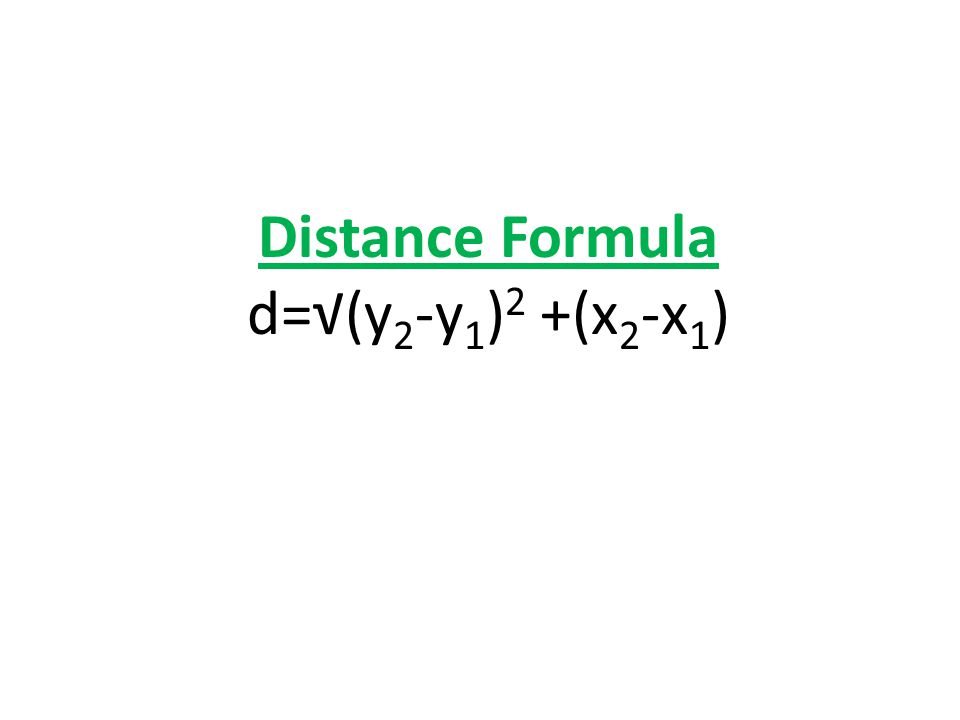 Distance Formula d=√(y2-y1)2 +(x2-x1)