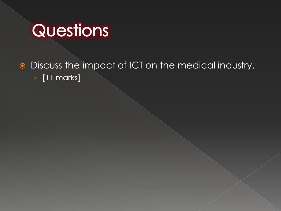 Questions Discuss the impact of ICT on the medical industry.