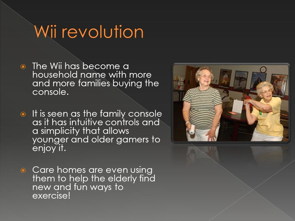 Wii revolution The Wii has become a household name with more and more families buying the console.