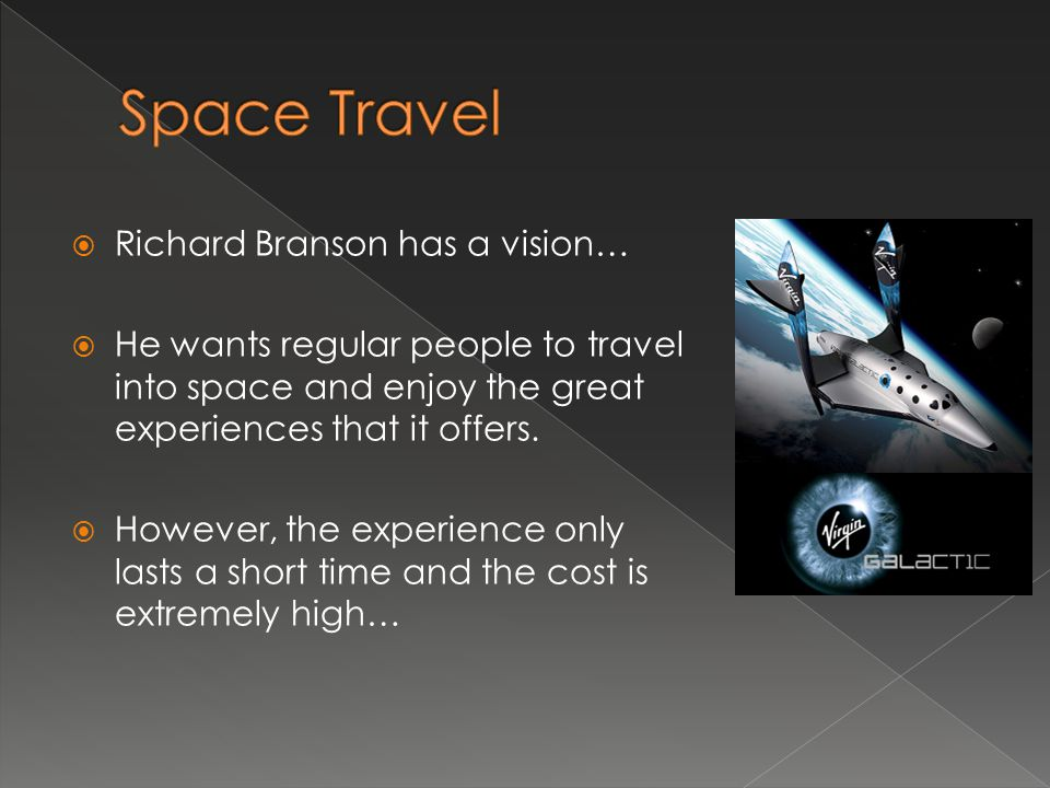 Space Travel Richard Branson has a vision…