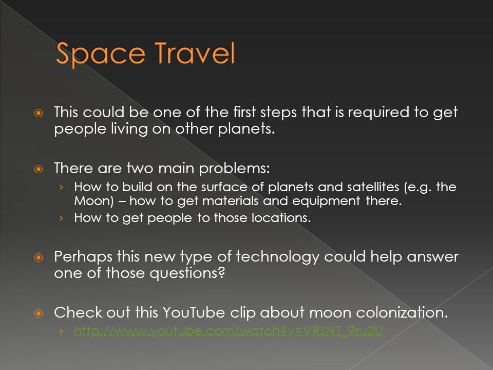 Space Travel This could be one of the first steps that is required to get people living on other planets.