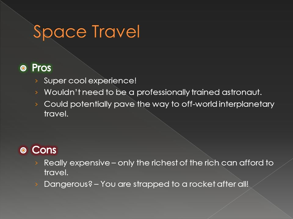 Space Travel Pros Cons Super cool experience!